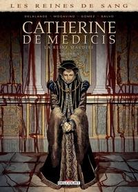Arnaud Delalande et Simona Mogavino - Les reines de sang  : Catherine de Médicis, la Reine maudite - Tome 3.