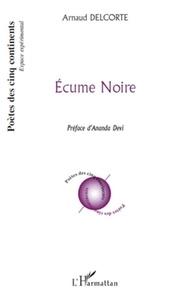 Arnaud Delcorte - Ecume noire.