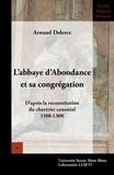 Arnaud Delerce - L'abbaye d'Abondance et sa congrégation - D'après la reconstitution du chartrier canonial (1108-1300).