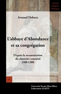 Labbaye dAbondance et sa congrégation - Daprès la reconstitution du chartrier canonial (1108-1300).pdf