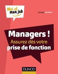Arnaud Delphin - Managers ! - Assurez dès votre prise de fonction.