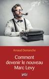 Arnaud Demanche - Comment devenir le nouveau Marc Levy.