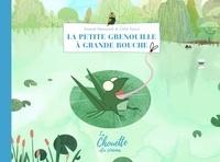 Arnaud Demuynck et Célia Tocco - La petite grenouille à grande bouche.