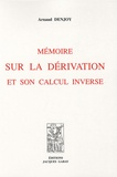 Arnaud Denjoy - Mémoire sur la dérivation et son calcul inverse.