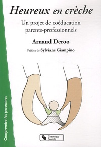 Arnaud Deroo - Heureux en crèche - Un projet de coéducation parents-professionnels, Pour des parents et professionnels conscients engagés dans un accueil de qualité.