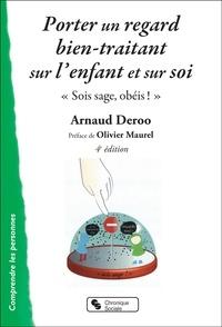 """Arnaud Deroo - Porter un regard bien-traitant sur l'enfant et sur soi - """"Sois sage, obéis !""""."""