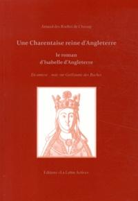 Arnaud Des Roches de Chassay - Une Charentaise reine d'Angleterre - Le roman d'Isabelle d'Angoulême.