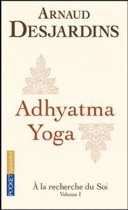 Arnaud Desjardins - A la recherche du soi - Volume 1, Adhyatma Yoga.