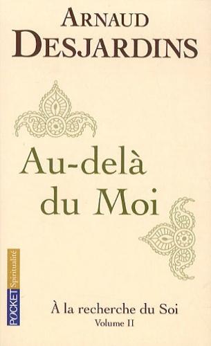 Arnaud Desjardins - A la recherche du soi - Volume 2, Au-delà du Moi.