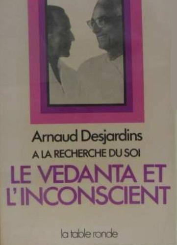Arnaud Desjardins - A la recherche du Soi - Tome 3, Le vedanta et l'inconscient.