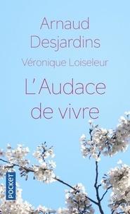 Arnaud Desjardins et Véronique Loiseleur - L'audace de vivre.