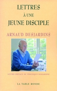 Arnaud Desjardins - Lettres à une jeune disciple.