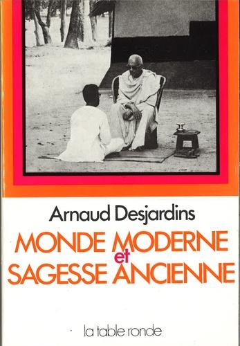 Arnaud Desjardins - Monde moderne et sagese ancienne.