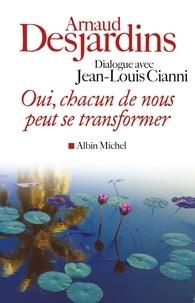 Arnaud Desjardins - Oui, chacun de nous peut se transformer.