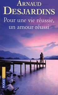 Arnaud Desjardins - Pour une vie reussie, un amour reussi.