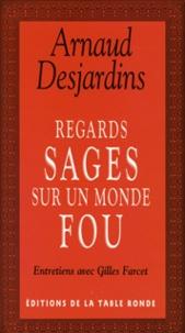 Arnaud Desjardins et Gilles Farcet - Regards sages sur un monde fou.