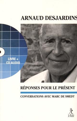 Arnaud Desjardins et Marc de Smedt - Réponses pour le présent - Conversations avec Marc de Smedt. 1 CD audio