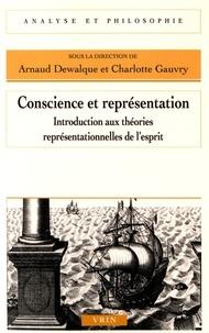 Arnaud Dewalque et Charlotte Gauvry - Conscience et représentation - Introduction aux théories représentationnelles de l'esprit.