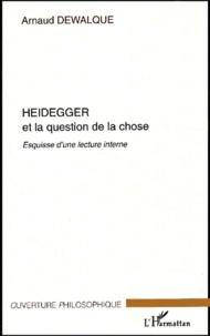 Arnaud Dewalque - Heidegger et la question de la chose. - Esquisse d'une lecture interne.