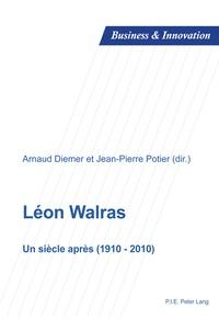Arnaud Diemer et Jean-Pierre Potier - Léon Walras - Un siècle après (1910-2010).