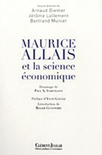 Arnaud Diemer et Jérôme Lallement - Maurice Allais et la science économique.