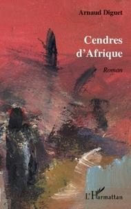 Arnaud Diguet - Cendres d'Afrique.