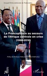 Arnaud Dingammadji - La Francophonie au secours de l'Afrique centrale en crise (1998-2016).