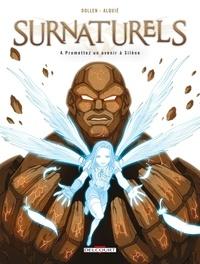 Arnaud Dollen - Surnaturels T04 : Promettez un avenir à Silène.