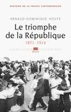 Arnaud-Dominique Houte - Histoire de la France contemporaine - Tome 4, Le triomphe de la République (1871-1914).