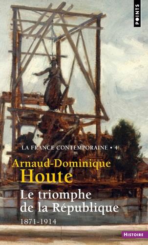 Arnaud-Dominique Houte - La France contemporaine - Tome 4, Le triomphe de la République (1871-1914).