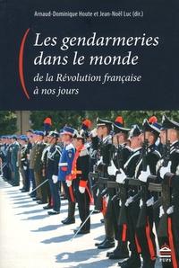 Arnaud-Dominique Houte et Jean-Noël Luc - Les gendarmeries dans le monde, de la Révolution française à nos jours.