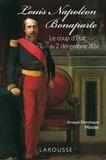 Arnaud-Dominique Houte - Louis-Napoléon Bonaparte - le coup d'Etat du 2 décembre 1851.