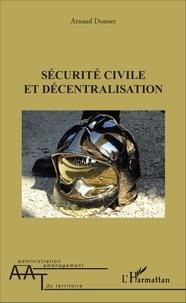 Sécurité civile et décentralisation - Arnaud Donnet |