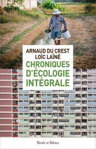 Arnaud Du Crest et Loïc Laîné - Chroniques d'écologie intégrale.