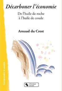Arnaud Du Crest - Décarboner l'économie - De l'huile de roche à l'huile de coude.