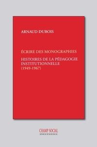Arnaud Dubois - Histoires de la pédagogie institutionnelle - Les monographies.