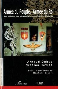 Arnaud Dubus et Nicolas Revise - Armée du peuple, armée du roi - Les militaires face à la société en Indonésie et en Thaïlande.
