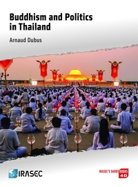 Arnaud Dubus - Buddhism and Politics in Thailand.