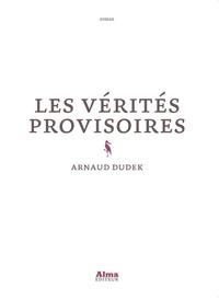 Arnaud Dudek - Les vérités provisoires.