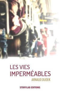 Arnaud Dudek - Les vies imperméables.