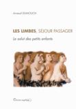 Arnaud Dumouch - Les limbes, séjour passager - Le salut des petits enfants.