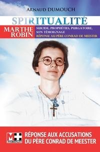 Arnaud Dumouch - Marthe Robin - Suicide, prophétie, purgatoire, son témoignage.