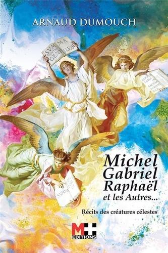 Michel, Gabriel, Raphaël et les autres.... Récits des célestes