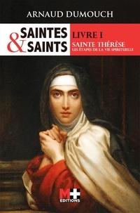 Arnaud Dumouch - Saintes et saints - Tome 1, Sainte Thérèse, les étapes de la vie spirituelle.
