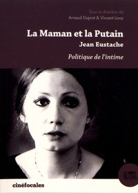 Arnaud Duprat et Vincent Lowy - La Maman et la putain de Jean Eustache - Politique de l'intime.