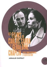 Arnaud Duprat - Les films de Carlos Saura et Géraldine Chaplin - Entre correspondance et identification.