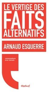 Arnaud Esquerre et Régis Meyran - Le vertige des faits alternatifs.