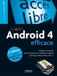 Arnaud Faque - Google Android 4 efficace - Utilisation avancée des smartphones et tablettes Android (Samsung Galaxy, Nexus, HTC...).