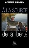 Arnaud Filleul - A la source de la liberté.