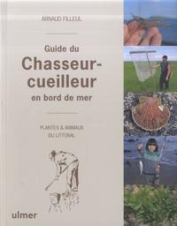 Arnaud Filleul - Guide du Chasseur-cueilleur en bord de mer - Plantes et animaux du littoral.